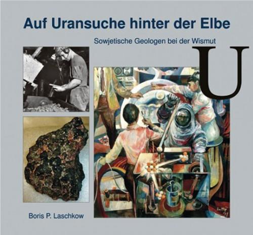 Auf Uransuche hinter der Elbe, Boris P. Laschkow