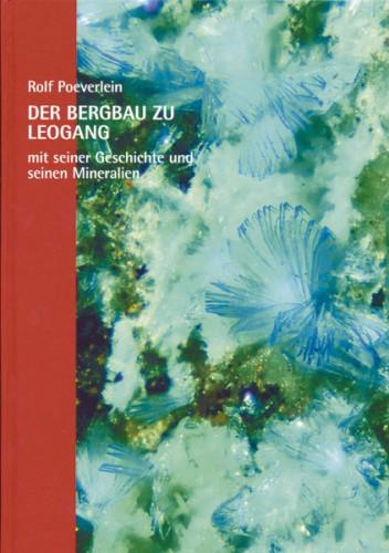 Der Bergbau zu Leogang mit seiner Geschichte und seinen Mineralien - Rolf Poeverlein
