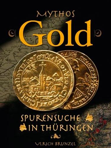 Mythos Gold - Spurensuche in Thüringen, Ulrich Brunzel