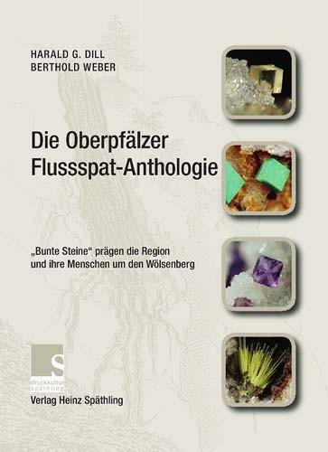 Die Oberpfälzer Flussspat-Anthologie. Dill G., Weber B.