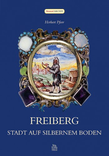 Freiberg - Stadt Auf Silbernem Boden, Herbert Pforr