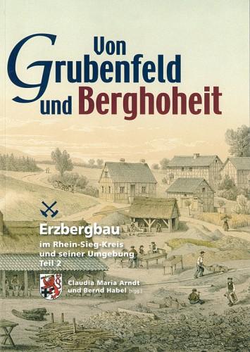 Erzbergbau im Rhein-Sieg- Kreis und seiner Umgebung, Teil 2. Claudia Maria Arndt