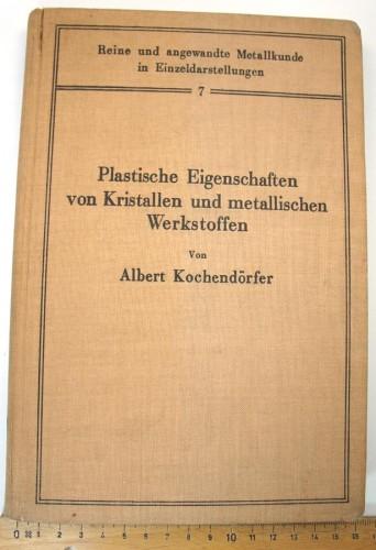 KOCHENDÖRFER A. - Plastische Eigenschaften von Kristallen und metallischen Werkstoffen.