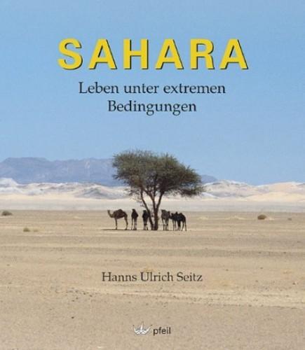 Sahara - Leben unter extremen Bedingungen. Seitz H. U.