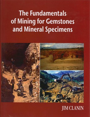 The Fundamentals of Mining for Gemstones and Mineral Specimens, Jim Clanin
