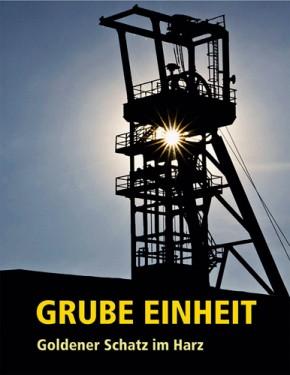 Grube Einheit - Goldener Schatz im Harz, W. Schilling