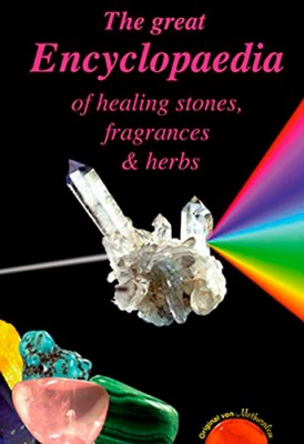The Great Encyclopaedia of Healing Stones, Fragrances & Herbs