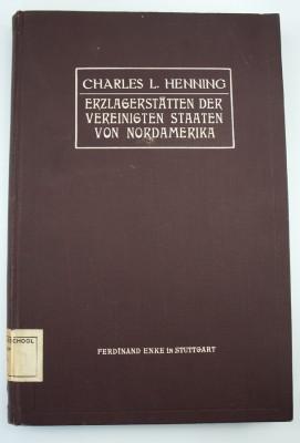 HENNING C. L. - Die Erzlagerstätten der Vereinigten Staaten von Nordamerika  mit Einschluß von Alaska, Cuba, Portorico und den Philippinen.