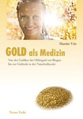 Gold als Medizin. Von der Goldkur der Hildegard von Bingen bis zur Goldsole in der Naturheilkunde. Vitt M.