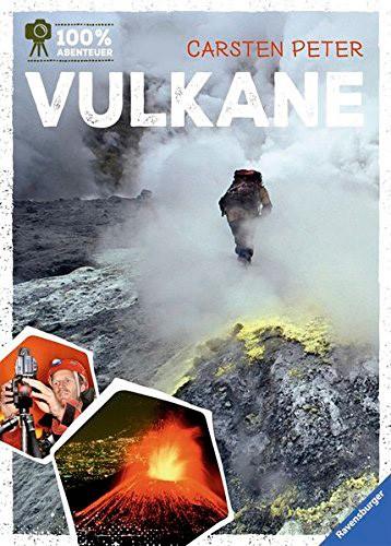 100% Abenteuer - Vulkane, Carsten Peter