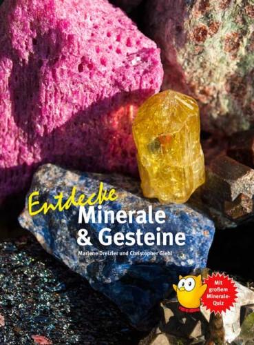 Entdecke Minerale & Gesteine, Dreizler M. & Giehl Ch.