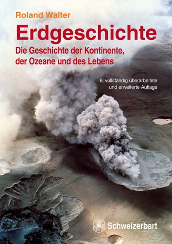 Erdgeschichte, die Entstehung der Kontinente, der Ozeane und des Lebens, Roland Walter
