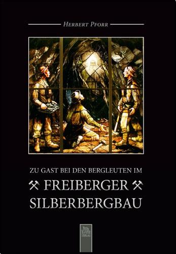Freiberger Silberbergbau - Zu Gast bei den Bergleuten; Herbert Pforr