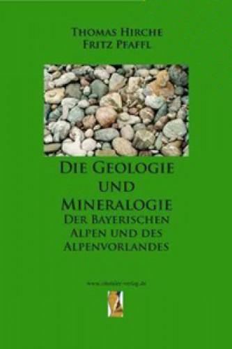 Die Geologie und Mineralogie der bayerischen Alpen und des Alpenvorlandes, Hirche & Pfaffl