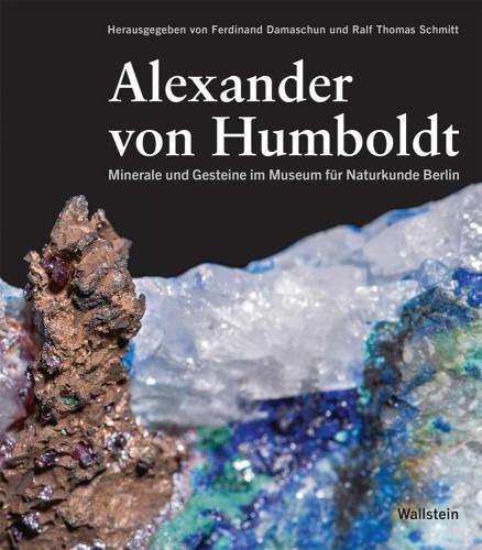Alexander von Humboldt – Minerale und Gesteine im Museum für Naturkunde Berlin, Damaschun F. & Schmitt R.Th. (Hg.)