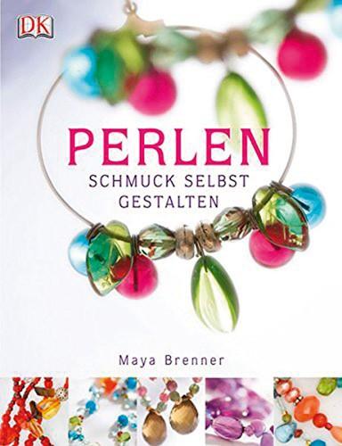 Perlen - Schmuck Selbst Gestalten, Maya Brenner
