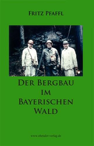 Der Bergbau im bayerischen Wald, Fritz Pfaffl