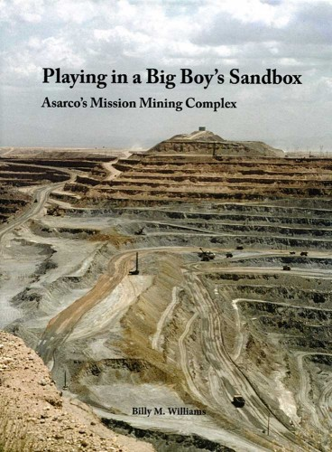 Playing in a Big Boy's Sandbox . Asarco's Mission Mining Complex - Williams B.M.
