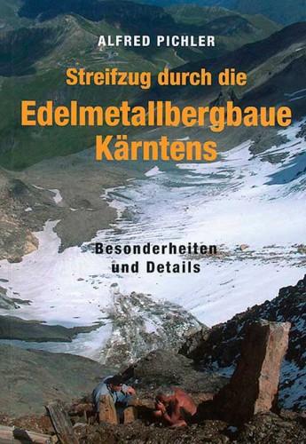 Streifzug durch die Edelmetallbergbaue Kärntens;  Alfred Pichler