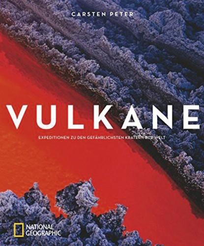 Vulkane - Expeditionen zu den gefährlichsten Kratern der Welt, Carsten Peter