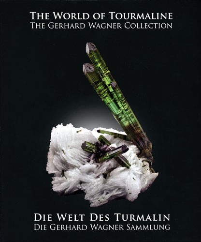 Die Welt des Turmalin, Die Gerhard Wagner Sammlung - The World of Tourmaline, The Gerhard Wagner Collection