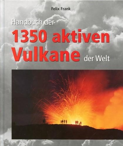 Handbuch der 1350 aktiven Vulkane der Welt, Frank F.