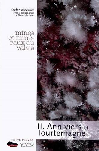 Mines et minéraux du Valais: II. Anniviers et Tourtemagne. Ansermet S., Meisser N.