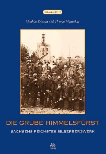 Die Grube Himmelsfürst, Dietrich M., Maruschke Th.