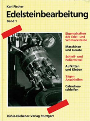 Edelsteinbearbeitung. Band 1. Fischer K.