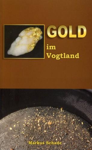 Gold im Vogtland - Fundorte, Herkunft, Entstehung. Schade