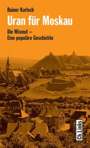 Uran für Moskau. Die Wismut - eine populäre Geschichte. Karlsch R.