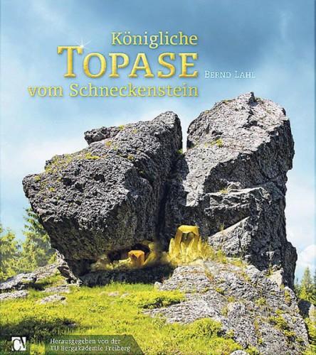 Königliche Topase vom Schneckenstein: Edelsteine aus dem Vogtland. Lahl B.