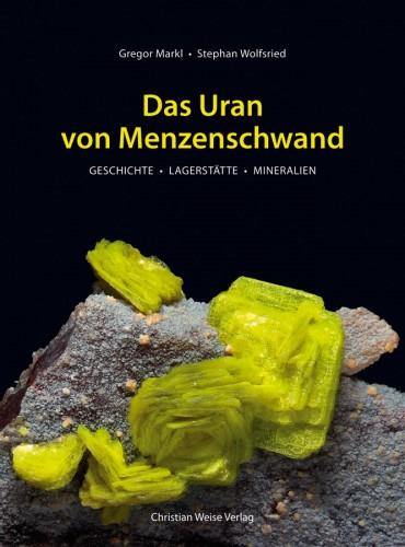 Das Uran von Menzenschwand, Markl, G. & Wolfsried, S.