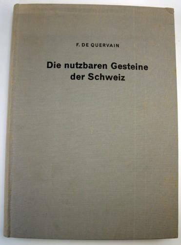 QUERVAIN, F. DE - Die Nutzbaren Gesteine Der Schweiz