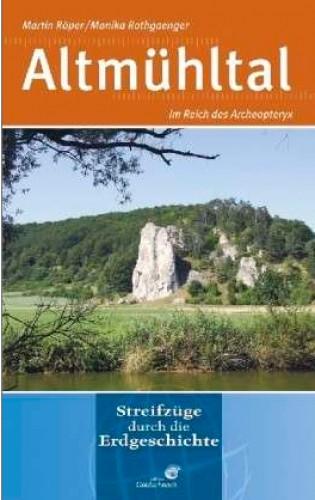 Streifzüge durch die Erdgeschichte: Altmühltal. Im Reich des Archaeopterix. Röper M., Rothgaenger M.