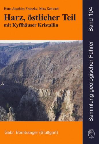 Sammlung geologischer Führer Band 104 - Harz, östlicher Teil. Hans Joachim Franzke