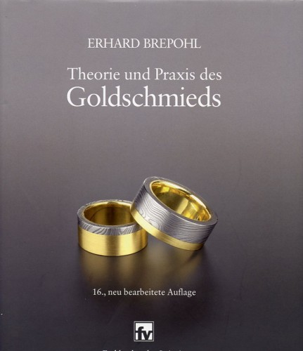 Theorie und Praxis des Goldschmieds, Brepohl E.