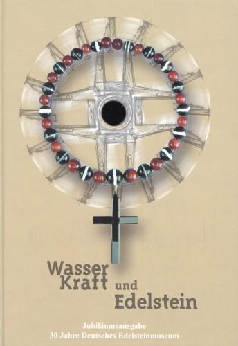 Wasserkraft und Edelsteine, 30 Jahre Deutsches Edelsteinmuseum