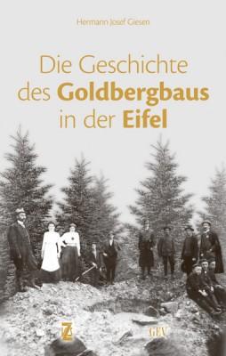 Die Geschichte des Goldbergbaus in der Eifel, H.J. Giesen